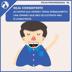 Seja consistente - Ao expor sua opinião tenha embasamento.Uma opinião que não se sustente não é consistente.