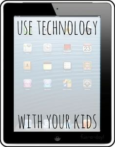 4 Cool Ways to Use Technology with Your Kids [guest post from creative geekery on www.fun-a-day.com]