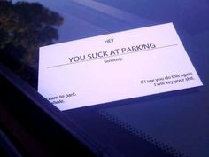 perfect for all those parking jerks