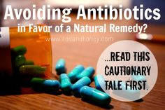 Avoiding antibiotics in favor of a natural remedy? Read this cautionary tale first from RedandHoney.com