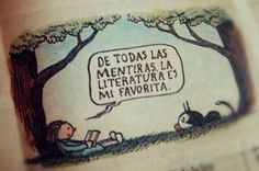 """From all the lies, literature is my favorite"".    (Source: bookshavepores) comic's author: Liniers."