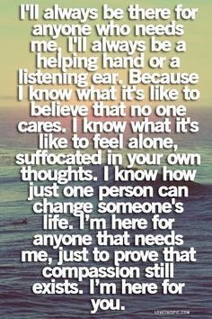compassion for others love love quotes life quotes quotes quote ocean life feelings compassion - I'll always be there. Now Quotes, Thank You Quotes, Cute Quotes, Great Quotes, Quotes To Live By, Funny Quotes, Inspirational Quotes, Depressing Quotes, Random Quotes