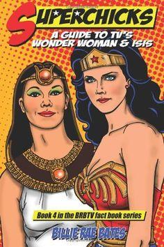 Superchicks: A Guide to TV's Wonder Woman and Isis (BRBTV Fact Book Series, Book 4), http://www.amazon.com/dp/1480250465/ref=cm_sw_r_pi_awdm_U4Irtb0PGHDDM