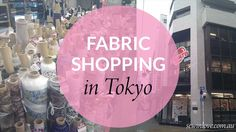 Every time we return to Japan, it's absolutely mandatory that I visit Nippori Textile Town in Tokyo. In one day trip, you can completely satisfy your fabric and craft shopping…