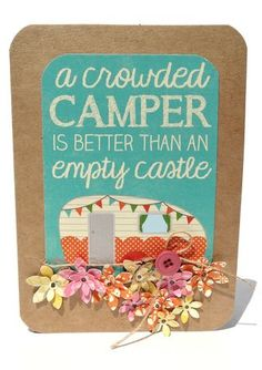 Yes!!!  In other words, my crowded camper *is* my castle!  :)