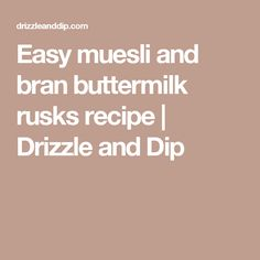 Easy muesli and bran buttermilk rusks recipe | Drizzle and Dip