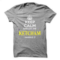Keep Calm And Let KETCHAM Handle It - t shirt designs #tshirt with sayings #sweatshirt organization