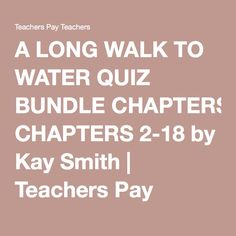 A LONG WALK TO WATER QUIZ BUNDLE CHAPTERS 2-18 by Kay Smith | Teachers Pay Teachers