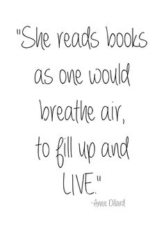 She reads books as one would breathe air, to fill up and live. #quote
