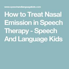 How to Treat Nasal Emission in Speech Therapy - Speech And Language Kids