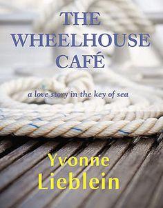 The Wheelhouse Café - a love story in the key of sea by Yvonne Lieblein romance novels books lisa kleypas Action Adventure ebook hardcover series teen love story The Wheelhouse, Tug Boats, Romance Novels, Love Story, My Books, All In One, Teen, Adventure, Feelings