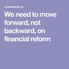 We need to move forward, not backward, on financial reform