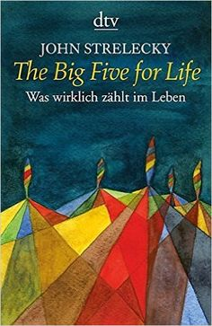 The Big Five for Life: Was wirklich zählt im Leben - John Strelecky, Bettina Lemke - Amazon.de: Bücher