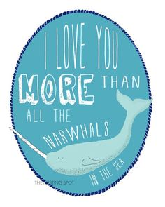 I Love You More than All the Narwhals in the Sea Art Print with 2 color options- 8 x 10. $18.00, via Etsy.