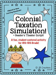 MAKE HISTORY COME ALIVE!  Students will actively engage in this hands on activity that was developed to give students a solid understanding of the unfair taxing practices on the colonists by the British in 1773.  Students will participate in various roles to simulate how unfair colony taxation ultimately led to the beginning of their fight for independence! https://www.teacherspayteachers.com/Product/Taxation-without-Representation-Simulation-Readers-Theater-4th-6th-grade-1695688
