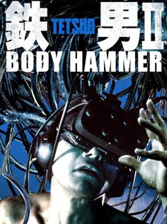 Cinema of the Abstract: Tetsuo II: Body Hammer (1992)