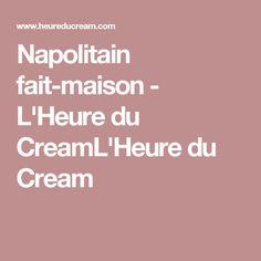 Napolitain fait-maison - L'Heure du CreamL'Heure du Cream
