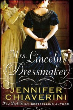 Mrs. Lincoln's Dressmaker by Jennifer Chiaverini - well written and interesting to see President & Mrs. Lincoln through different eyes. Enjoyed and recommend!
