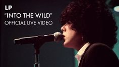 LP -Into the Wild.   Passionate and Beautiful...How have I never heard of LP before?!?