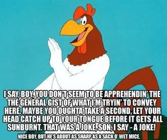 Most memorable quotes from Foghorn Leghorn, a movie based on film. Find important Foghorn Leghorn Quotes from film. Foghorn Leghorn Quotes about foghorn leghorn and chicken hawk as a chicken character from movie. Looney Tunes Cartoons, Old Cartoons, Funny Cartoons, Funny Jokes, Hilarious, Adult Cartoons, Funny Minion, Funny Cartoon Pictures, Cartoon Quotes