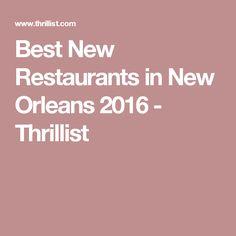Best New Restaurants in New Orleans 2016 - Thrillist