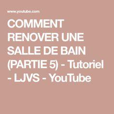 COMMENT RENOVER UNE SALLE DE BAIN (PARTIE 5) - Tutoriel - LJVS - YouTube