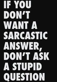 """This is going to be my response the next time Geene says """"I love sarcasm"""" after he's asked a crazy question and I give him a sarcastic answer,...hehehe"""