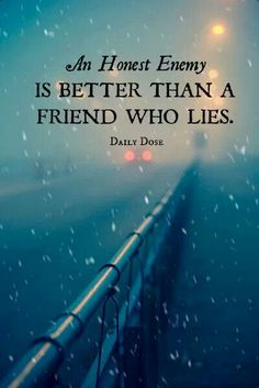 Much better than a two-faced friend. This quote makes you think.