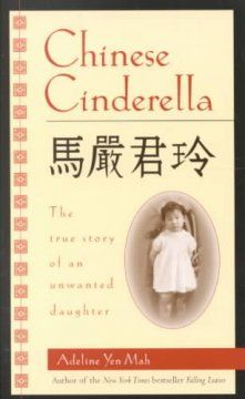 BIOGRAPHY: Chinese Cinderella by Adeline Yen Mah The daughter of a wealthy Hong Kong businessman describes her very difficult childhood and the psychological abuse she suffered at the hands of her stepmother.