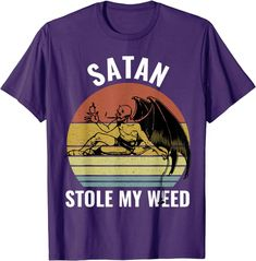 Amazon.com: Satan Stole My Weed Funny Marijuana Dark Humor 420 Men Women T-Shirt: Clothing