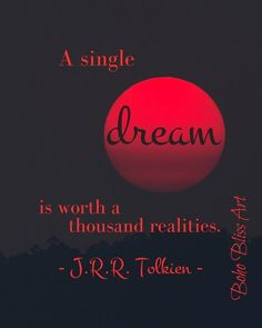 Tolkien Quote: A single dream is worth a thousand realities. Tolkien Quotes, J. R. R. Tolkien, Wall Art Quotes, Sign Quotes, Quote Wall, Fantasy Quotes, Inspirational Qoutes, Today Quotes, Empowerment Quotes