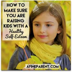 How to Make Sure You Are Raising Kids With a Healthy Self-Esteem - A Fine Parent