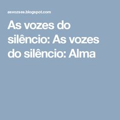As vozes do silêncio: As vozes do silêncio: Alma