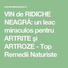 VIN de RIDICHE NEAGRĂ: un leac miraculos pentru ARTRITE şi ARTROZE - Top Remedii Naturiste Metabolism, Good To Know, Health Fitness, Healthy, Pandora, Medicine, Arthritis, The Body, Plant
