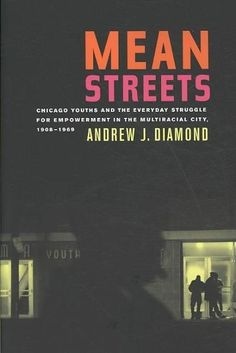 Mean Streets: Chicago Youths and the Everyday Struggle for Empowerment in the Multiracial City, 1908-1969