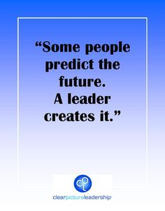 Some people predict the future. A leader creates it. #leadership