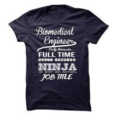 Biomedical Engineer only because full time multitasking T Shirt, Hoodie, Sweatshirt