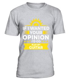 "# If I Wanted Your Opinion I'd go Play My Guitar Skill T-Shirt .  Special Offer, not available in shops      Comes in a variety of styles and colours      Buy yours now before it is too late!      Secured payment via Visa / Mastercard / Amex / PayPal      How to place an order            Choose the model from the drop-down menu      Click on ""Buy it now""      Choose the size and the quantity      Add your delivery address and bank details      And that's it!      Tags: Grab this musical…"