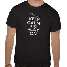 Keep Calm and Play On (Trombone) Music / Marching Band T Shirts