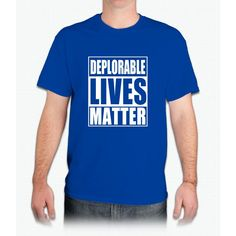 Deplorable Lives Matter - Mens T-Shirt