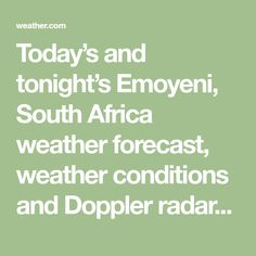Today's and tonight's Emoyeni, South Africa weather forecast, weather conditions and Doppler radar from The Weather Channel and Weather.com