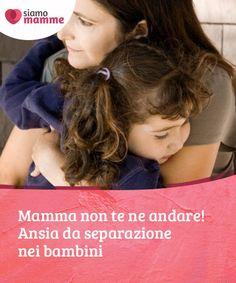 """Mamma non te ne andare! Ansia da separazione nei bambini  L'ansia da separazione è la #responsabile di alcune """"crisi"""" che #colpiscono i più piccoli, durante il primo e il #secondo anno di vita.  #Educazione"""