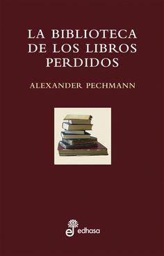 """""""La biblioteca de los libros perdidos"""" de Alexander Pechmann. ¿Existe una biblioteca de los libros que nunca han sido? ¿Dónde están todas esas obras que nunca llegaremos a leer?  Pechmann rescata en esta recopilación obras que, por accidente o por casualidad, a propósito o por descuido, a causa de la locura o de la ira, se perdieron o fueron destruidas. En esta imaginaria Biblioteca de los Libros Perdidos se nos desvelan los secretos y los destinos de obras de muchos grandes autores..."""