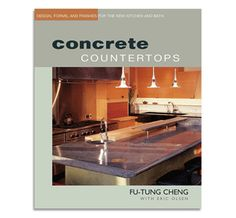 Concrete Countertops Book by Fu-Tung Cheng