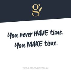 You never HAVE time. You MAKE time.   I'll teach you how to build a distinct, sparkly brand that fits YOU. Visit >> www.thegoldengoose.com.au #brandstrategy