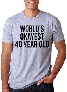 World's Okayest 40 Year Old | 40th Birthday Shirt