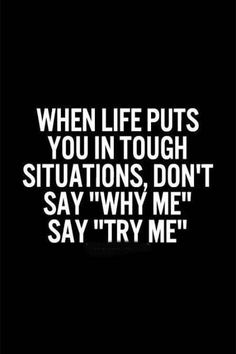 Life puts you in tough situation