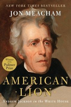 American Lion- Andrew Jackson in the White House by Jon Meacham http://www.bookscrolling.com/the-best-books-to-learn-about-president-andrew-jackson/