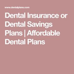 Dental Insurance or Dental Savings Plans | Affordable Dental Plans