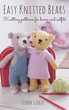 [FREE craft eBook] Easy Knitted Bears: Knitting patterns for bears and outfits by [Goble, Fiona]